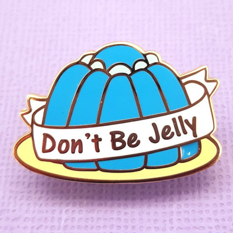 jubly-umph enamel pin 'dont be jelly'