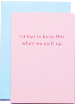 mean mail greeting card 'i'd like to keep this when we split up'