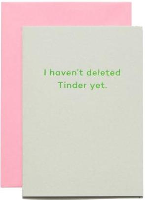 mean mail greeting card 'i haven't deleted tinder yet'