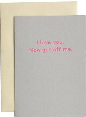 mean mail greeting card 'i love you, now get off me'