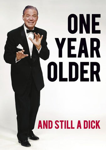 dean morris greeting card 'one year older & still a dick'