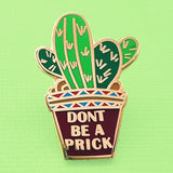 'don't be a prick' enamel pin