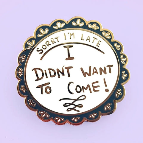 jubly-umph enamel pin 'sorry i'm late i didn't want to come' - the-tangerine-fox
