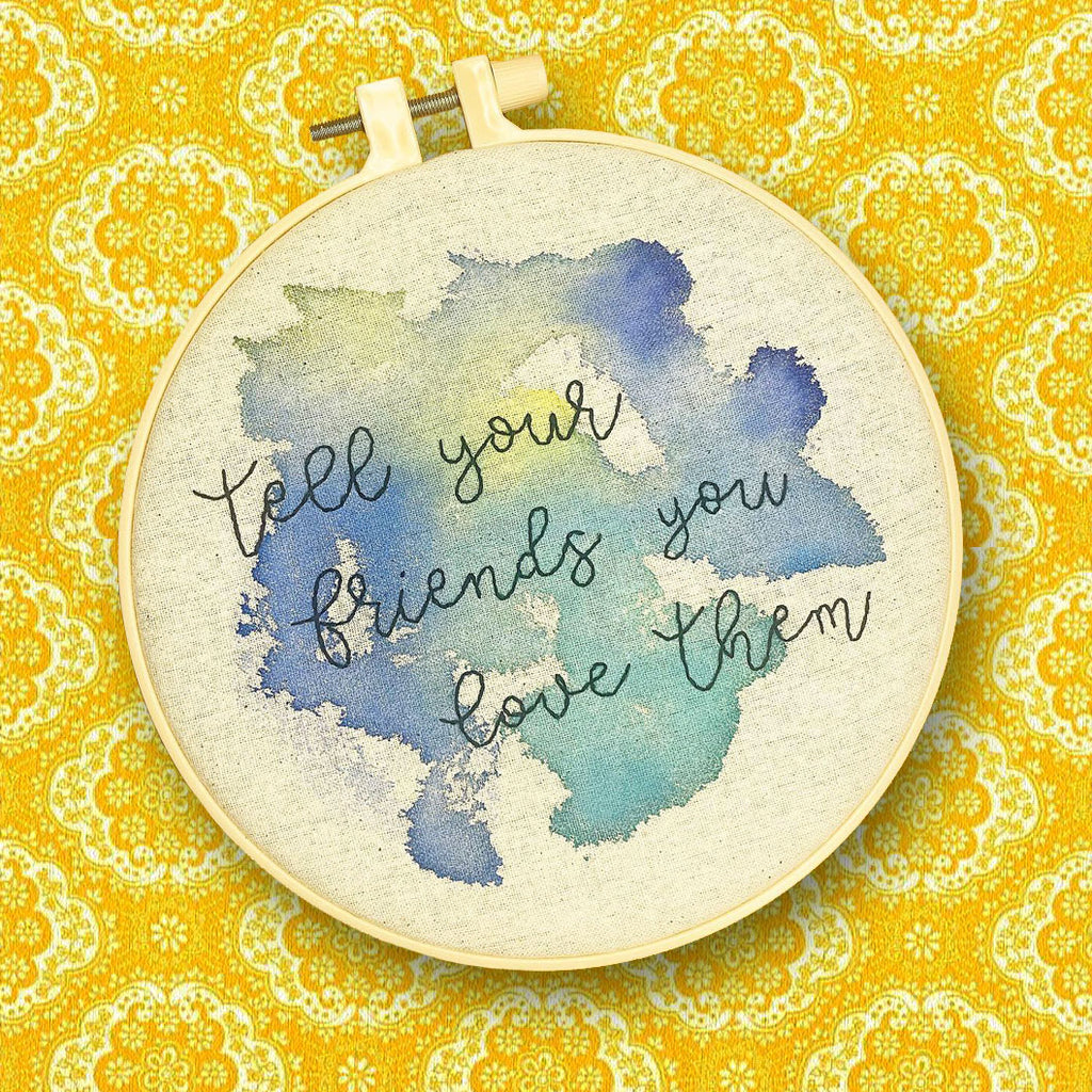handmade by k embroidery hoop 'tell your friends you love them'