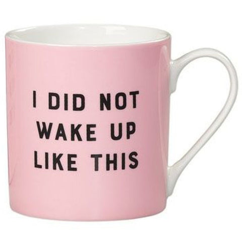 yes studio mug 'i did not wake up like this'