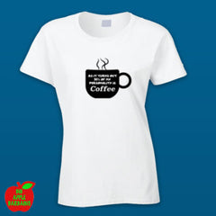 94% OF MY PERSONALITY IS COFFEE (White Female Tshirt) ㋡ Big Apple Bargains