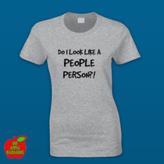 DO I LOOK LIKE A PEOPLE PERSON?! Grey Female Tshirt ㋡ Big Apple Bargains