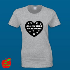 All My Kids Have Paws - Grey Female Tshirt ㋡ Big Apple Bargains