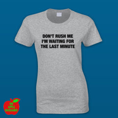 DON'T RUSH ME I'M WAITING FOR THE LAST MINUTE Grey Female Tshirt ㋡ Big Apple Bargains
