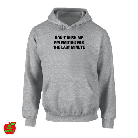 DON'T RUSH ME I'M WAITING FOR THE LAST MINUTE Grey Hoodie ㋡ Big Apple Bargains