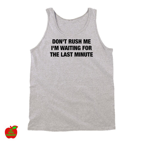 DON'T RUSH ME I'M WAITING FOR THE LAST MINUTE Grey Tanktop ㋡ Big Apple Bargains