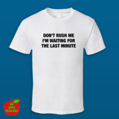 DON'T RUSH ME I'M WAITING FOR THE LAST MINUTE White Standard Tshirt ㋡ Big Apple Bargains