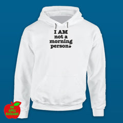 I AM not a morning person White Hoodie ㋡ Big Apple Bargains
