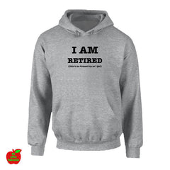 I AM RETIRED (this is as dressed up as I get) - Grey Hoodie ㋡ Big Apple Bargains