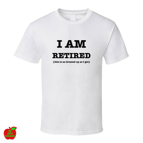 I AM RETIRED (this is as dressed up as I get) - White Standard Tshirt ㋡ Big Apple Bargains