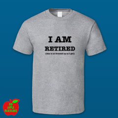 I AM RETIRED (this is as dressed up as I get) - Grey Standard Tshirt ㋡ Big Apple Bargains