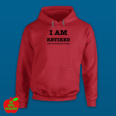 I AM RETIRED (this is as dressed up as I get) - Red Hoodie ㋡ Big Apple Bargains