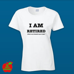 I AM RETIRED (this is as dressed up as I get) - White Female Tshirt ㋡ Big Apple Bargains