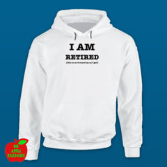 I AM RETIRED (this is as dressed up as I get) - White Hoodie ㋡ Big Apple Bargains