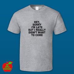 Sorry I'm Late Grey Standard Tshirt ㋡ Big Apple Bargains