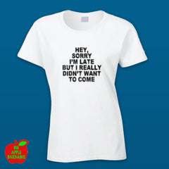 Sorry I'm Late White Female Tshirt ㋡ Big Apple Bargains