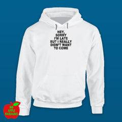 Sorry I'm Late White Hoodie ㋡ Big Apple Bargains