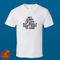 Sorry I'm Late White Standard Tshirt ㋡ Big Apple Bargains