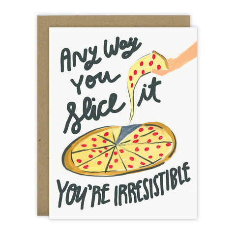 Any Way You Slice It, You're Irresistible - [product type] - Hen Pen Paper Co