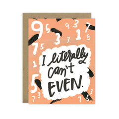 I Literally Can't Even - Funny Greeting Card