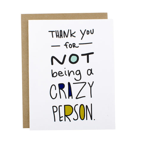 Thank You For Not Being Crazy - [product type] - Hen Pen Paper Co