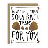 Nuttier than squirrel turds for you - [product type] - Hen Pen Paper Co