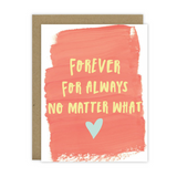 Forever.  For Always.  No matter what - Hen Pen Paper Co