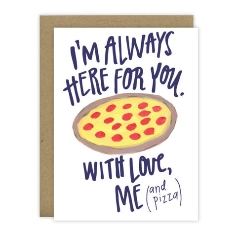 I'm Always Here For You With Love, Me (and pizza) - [product type] - Hen Pen Paper Co