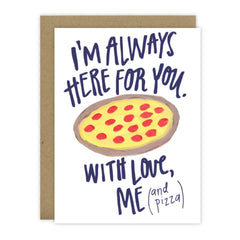 I'm Always Here For You With Love, Me (and pizza) - Hen Pen Paper Co
