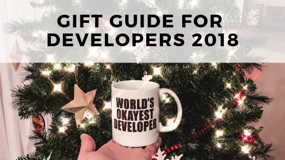 Gift Ideas for Web Developers 2018
