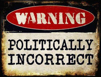 "Warning Politically Incorrect 9"" x 12"" Metal Parking Sign"