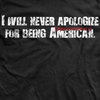 I Will Never Apologize For Being American T-Shirt- Ranger Up Black Tee - Star Spangled 1776