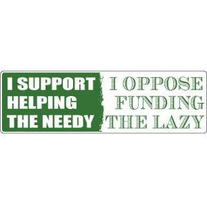 I Support Helping The Needy Political Bumper Sticker