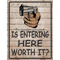 "Is Entering Here Worth It Metal Novelty Parking Sign- 9"" X 12"""