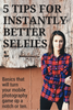 5 Tips For Instantly Better Selfies