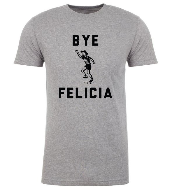 Bye Felicia Tee (also available in V-Neck)