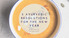 5 Ayurvedic Resolutions for the New Year