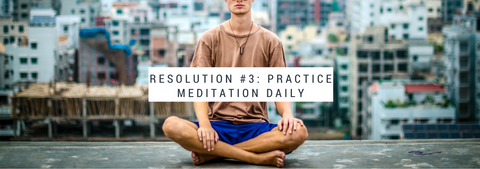 Resolution #3: Practice meditation daily