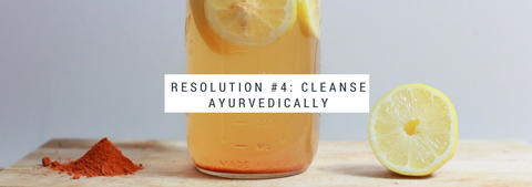 Resolution #4: Cleanse Ayurvedically