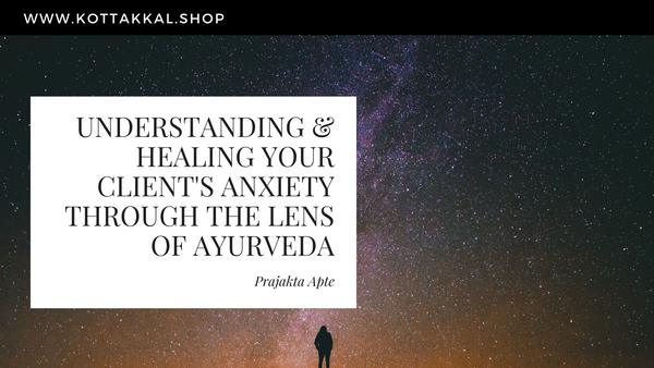 Understanding and Healing Your Client's Anxiety Through the Lens of Ayurveda