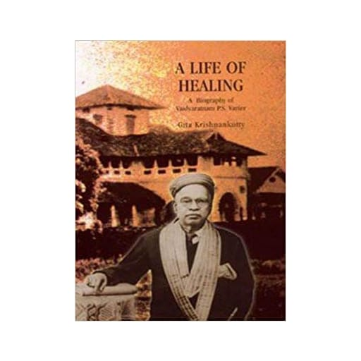 A Life of Healing - Book, Biography of Vaidyaratnam P.S. Varier, Kottakkal Ayurveda USA Distribution