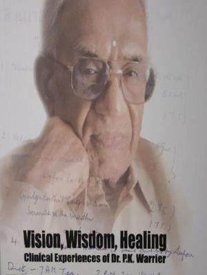 VISION, Wisdom, Healing - Book, Clinical Experience of DR. P.K. WARRIER, Kottakkal Ayurveda USA Distribution