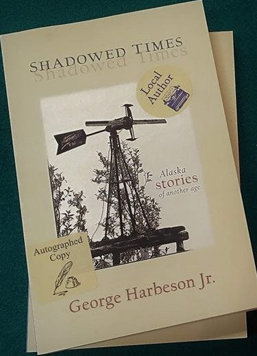 Shadowed Times: Alaska Stories of Another Age by George Harbeson Jr