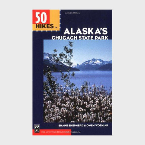50 Hikes in Alaska's Chugach State Park by Shane Shepherd