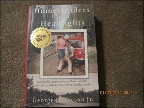 Homesteaders in the Headlights: One Family's Journey by George Harbeson, Jr